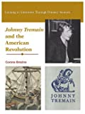 Johnny Tremain and the American Revolution (Looking at Literature Through Primary Sources)