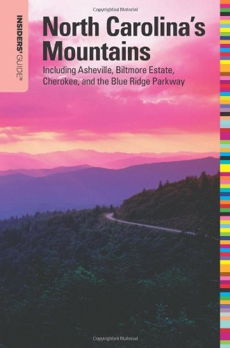 CONSTANCE RICHARDS - Insiders' Guide to North Carolina's Mountains, 10th: Including Asheville, Biltmore Estate, Cherokee, and the Blue Ridge Parkway (Insiders' Guide Series)