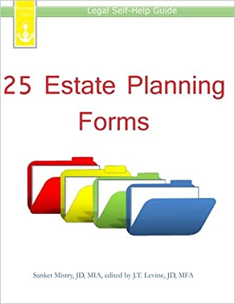 25 Estate Planning Forms: Legal Self-Help Guide written by Sanket Mistry