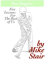 Ben Hogan's Five Lessons For The Rest of Us (English Edition)