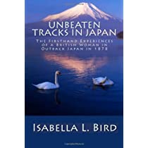 Unbeaten Tracks in Japan: The Firsthand Experiences of a British Woman in Outback Japan in 1878 Paperback