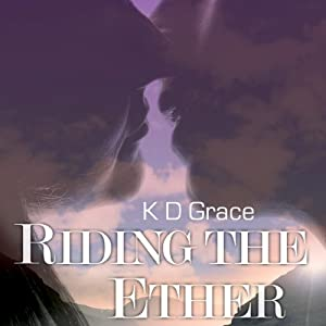 Riding the Ether: The Lakeland Trilogy, Book 2 | [K. D. Grace]