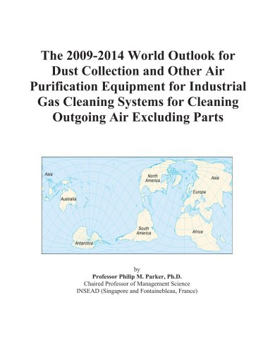 The 2009-2014 World Outlook for Dust Collection and Other Air Purification Equipment for Industrial Gas Cleaning Systems for Cleaning Outgoing Air Excluding Parts