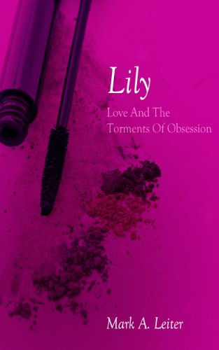Book: LILY , Love and Obsession by Mark A. Leiter