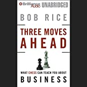 Three Moves Ahead: What Chess Can Teach You about Business (Even If You've Never Played) | [Bob Rice]