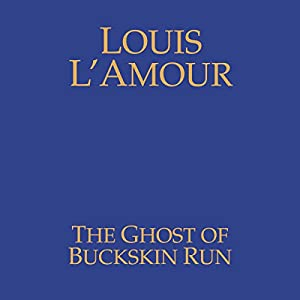 The Ghost of Buckskin Run | [Louis L'Amour]