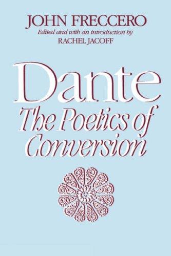 Dante: The Poetics of Conversion, JOHN FRECCERO