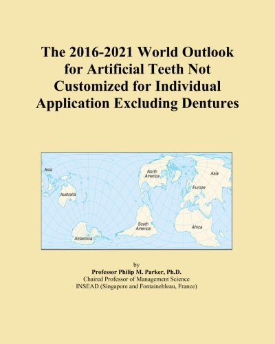 The 2016-2021 World Outlook for Artificial Teeth Not Customized for Individual Application Excluding Dentures PDF