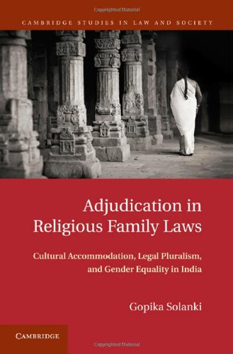 Adjudication in Religious Family Laws: Cultural Accommodation, Legal Pluralism, and Gender Equality in India (Cambridge Studies in Law and Society)