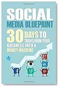 Social Media Blueprint: 30 Days To Transform Your Business Into A Money Machine (The Socia
