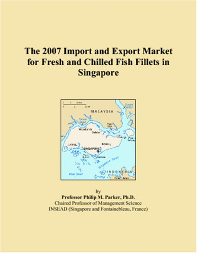 The 2007 Import and Export Market for Fresh and Chilled Fish Fillets in Singapore
