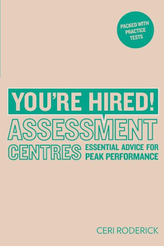 You're Hired! Assessment Centres: Essential Advice for Peak Performance