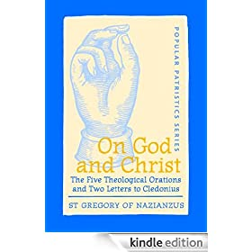 On God and Christ: The Five Theological Orations and Two Letters to Cledonius (Popular Patristics Series)