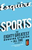 Sports: The Eighty Greatest Esquire Stories of All Time, Volume 3 by David Foster Wallace, John Irving, Scott Raab and W.C. Heinz