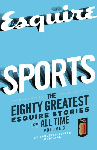 Sports: The Eighty Greatest Esquire Stories of All Time, Volume 3