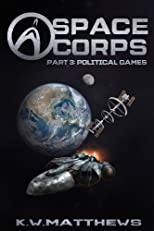 Space Corps Part 3: Political Games