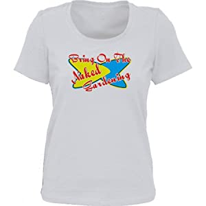 Bring On The Naked Gardening *Bella Ladies/ JUNIORS Short Sleeve Scoop Neck FITTED TEE (T-Shirt) Various Colors