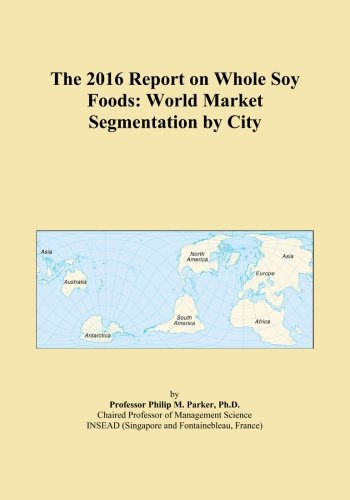 the-2016-report-on-whole-soy-foods-world-market-segmentation-by-city