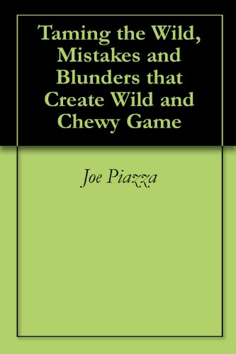Taming the Wild, Mistakes and Blunders that Create Wild and Chewy Game PDF