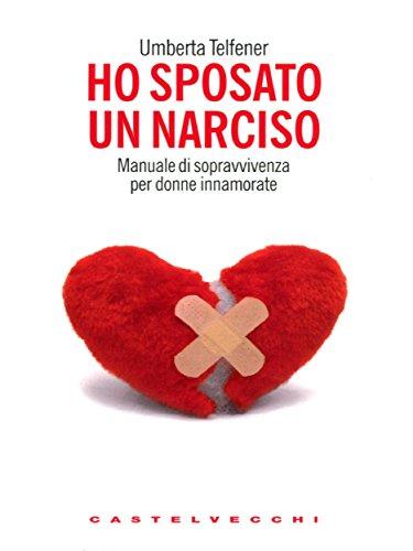 Ho sposato un narciso Manuale di sopravvivenza per donne innamorate Contatti Nuova serie PDF