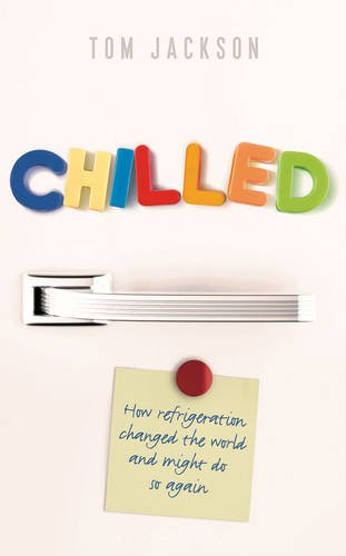 Chilled: How Refrigeration Changed the World and Might Do So