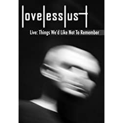 lovelesslust Live: Things We'd Like Not To Remember