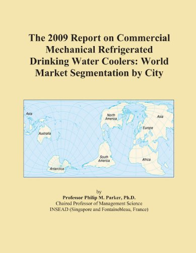 The 2009 Report on Commercial Mechanical Refrigerated Drinking Water Coolers: World Market Segmentation by City