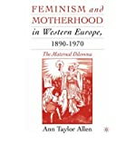 img - for [ Feminism and Motherhood in Western Europe, 1890-1970: The Maternal Dilemma By ( Author ) Dec-2007 Paperback book / textbook / text book