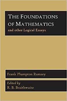 """foundations essays in philosophy logic mathematics and economics The foundations of mathematics has 6 ratings foundations of mathematics: and other logical essays"""" as work in pure mathematics, logic, economics."""