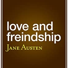 Love and Friendship (aka 'Love and Freindship') Audiobook by Jane Austen Narrated by Joanna Daniell