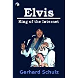 "Elvis - King of the Internetvon ""Gerhard Schulz"""