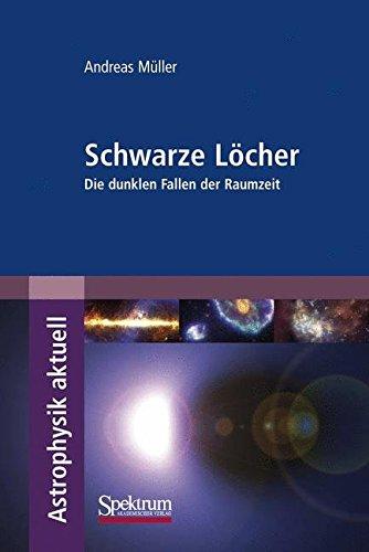 Schwarze Löcher: Die dunklen Fallen der Raumzeit (Astrophysik aktuell)