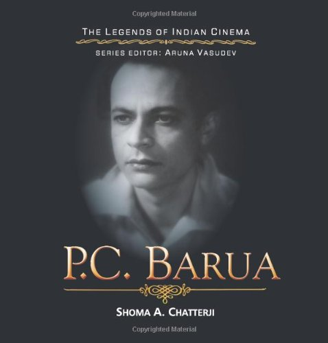 [Front Cover: P C Barua - Legends of Indian Cinema by Shoma A Chatterjee]