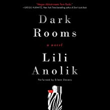 Dark Rooms: A Novel (       UNABRIDGED) by Lili Anolik Narrated by Eileen Stevens