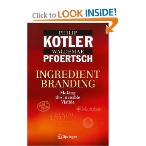 Ingredient Branding: Making the Invisible Visible, by Philip Kotler, Waldemar Pfoertsch, by P.,  (Author), Pfoertsch,W., (Author) Kotler