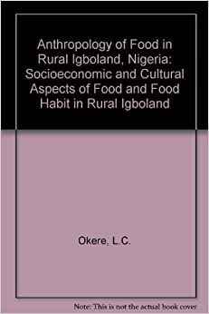 Anthropology of food in rural igboland nigeria for Anthropology of food and cuisine cornell