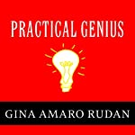 Practical Genius: The Real Smarts You Need to Get Your Talents and Passions Working for You | Gina Amaro Rudan