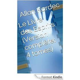 Le Livre des Esprits (Version compl�te: 4 livres)