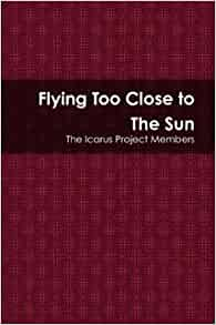 Flying Too Close to The Sun: The Icarus Project Members ...