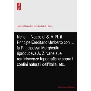 【クリックでお店のこの商品のページへ】Nelle ... Nozze di S. A. R. il Principe Ereditario Umberto con ... la Principessa Margherita riproduceva A. Z. varie sue reminiscenze topografiche sopra i confini naturali dell'Italia, etc. [ペーパーバック]
