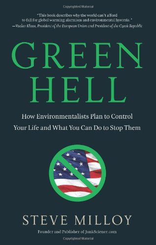 Green Hell: How Environmentalists Plan to Control Your Life and What You Can Do to Stop Them: Steven Milloy: 9781596985858: Amazon.com: Books