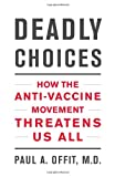 "Paul Offit, ""Deadly Choices: How the Anti-Vaccine Movement Threatens Us All"" (Basic Books, 2011)"