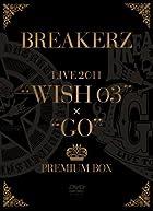 BREAKERZ LIVE 2011��WISH 03��+��GO��PREMIUM BOX (5���� BOX)(��������������) [DVD]()