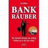 """Bank-R�uber: Wie kriminelle Manager und unf�hige Politiker uns in den Ruin treibenvon """"Leo M�ller"""""""