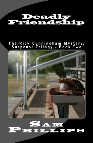 Deadly Friendship: The Rick Cunningham Mystery/Suspense Trilogy - Book Two by Sam Phillips