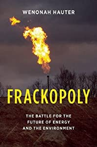 Frackopoly: The Battle for the Future of Energy and the Environment by The New Press