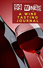 99 Wines A Wine Tasting Journal Red Wine Bottle amp Glass Wine Tasting Journal Diary Notebook for