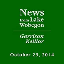 The News from Lake Wobegon from A Prairie Home Companion, October 25, 2014  by Garrison Keillor Narrated by Garrison Keillor
