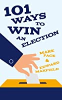 101 Ways to Win an Election