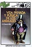 Vida privada y publica de los animales/ Private and public life of Animals (Spanish Edition) (847525182X) by Grandville, J. J.